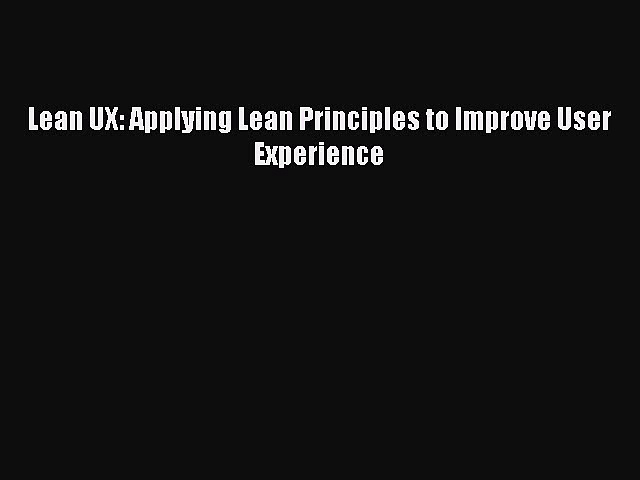 Download Lean UX: Applying Lean Principles to Improve User Experience Ebook Free