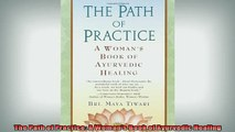 READ book  The Path of Practice A Womans Book of Ayurvedic Healing Full EBook
