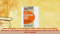 Read  Users Guide to Coenzyme Q10 Dont Be a Dummy Become an Expert on What Coenzyme Q10 Can Ebook Free