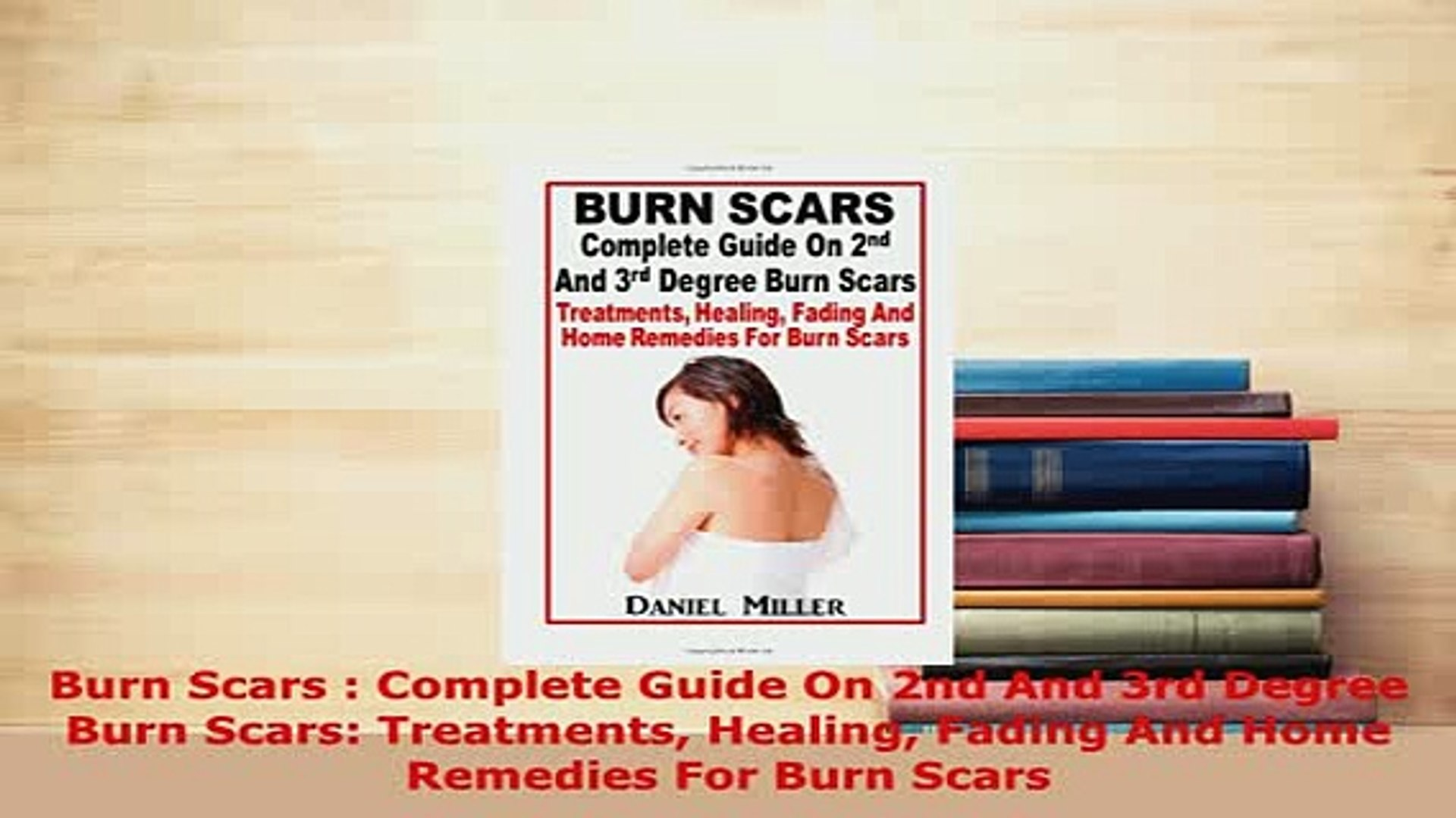 Read  Burn Scars  Complete Guide On 2nd And 3rd Degree Burn Scars Treatments Healing Fading Ebook On