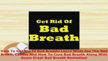 PDF  How To Get Rid Of Bad Breath Learn What Are The Bad Breath Causes And How To Cure Bad  Read Online