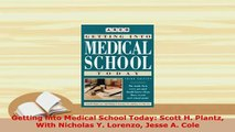 Download  Getting into Medical School Today Scott H Plantz With Nicholas Y Lorenzo Jesse A Cole  Read Online