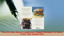 PDF  The Oh She Glows Cookbook Vegan Recipes To Glow From The Inside Out Read Online