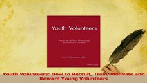 PDF  Youth Volunteers How to Recruit Train Motivate and Reward Young Volunteers  Read Online