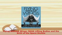 Download  Flying Without Wings NASA Lifting Bodies and the Birth of the Space Shuttle Free Books