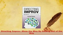 Download  Directing Improv Show the Way By Getting Out of the Way Read Online