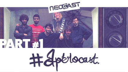 L'Apérocast à la Néocast - Part. 1 | Le Grabuge