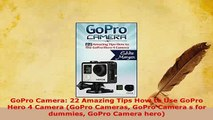 Download  GoPro Camera 22 Amazing Tips How to Use GoPro Hero 4 Camera GoPro Cameras GoPro Camera s Read Full Ebook