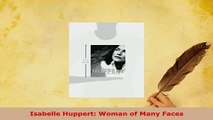 PDF  Isabelle Huppert Woman of Many Faces Read Full Ebook