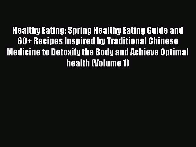 Read Healthy Eating: Spring Healthy Eating Guide and 60+ Recipes Inspired by Traditional Chinese