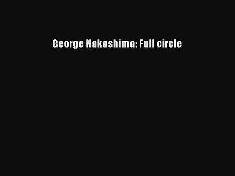 Read George Nakashima: Full circle PDF Online