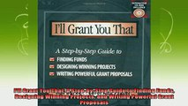 new book  Ill Grant You That A StepbyStep Guide to Finding Funds Designing Winning Projects and
