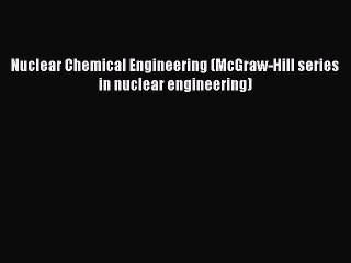 [Download] Nuclear Chemical Engineering (McGraw-Hill series in nuclear engineering) Free Books