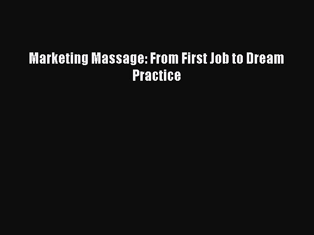 Download Marketing Massage: From First Job to Dream Practice  EBook