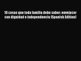 Read 10 cosas que toda familia debe saber: envejecer con dignidad e independencia (Spanish