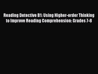 Read Reading Detective B1: Using Higher-order Thinking to