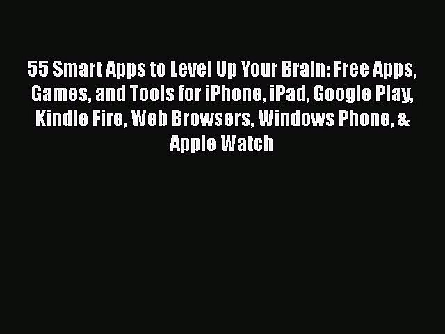 [PDF] 55 Smart Apps to Level Up Your Brain: Free Apps Games and Tools for  iPhone iPad Google