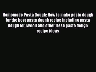 Download Homemade Pasta Dough: How to make pasta dough for the best pasta dough recipe including