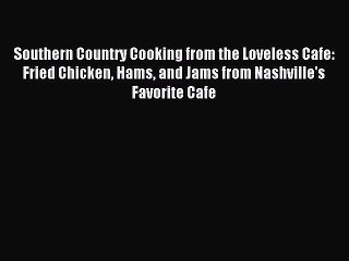 Download Southern Country Cooking from the Loveless Cafe: Fried Chicken Hams and Jams from