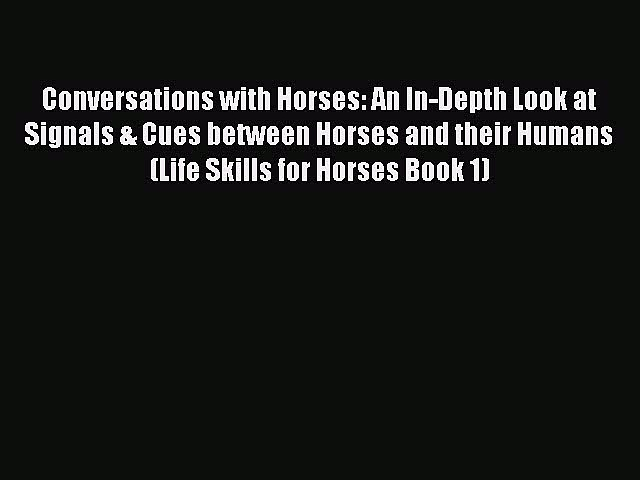 Read Conversations with Horses: An In-Depth Look at Signals & Cues between Horses and their