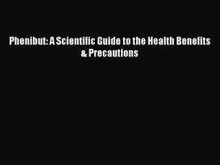 Download Phenibut: A Scientific Guide to the Health Benefits & Precautions PDF Online