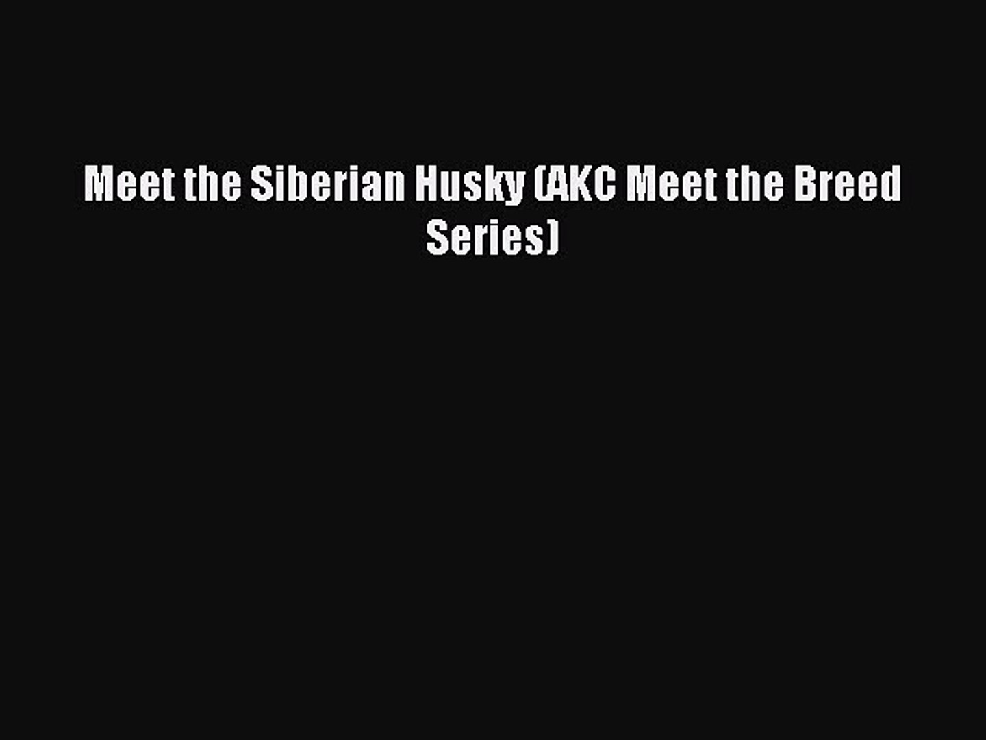 Download Meet the Siberian Husky (AKC Meet the Breed Series) Ebook Free