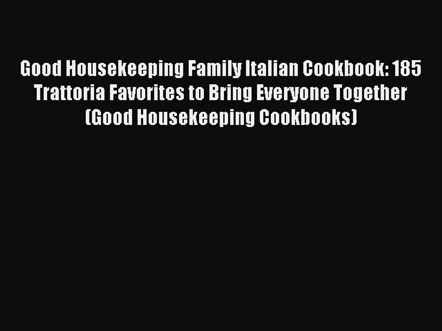 Download Good Housekeeping Family Italian Cookbook: 185 Trattoria Favorites to Bring Everyone