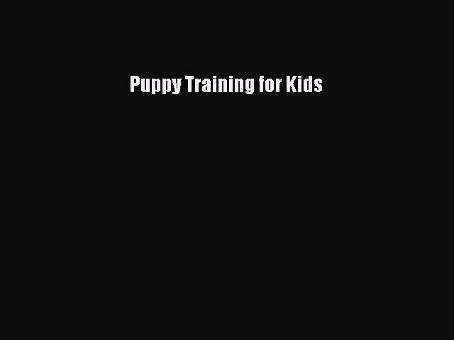 Read Puppy Training for Kids Ebook Free