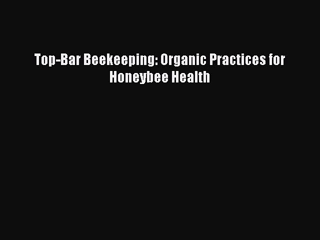 Download Top-Bar Beekeeping: Organic Practices for Honeybee Health  Read Online