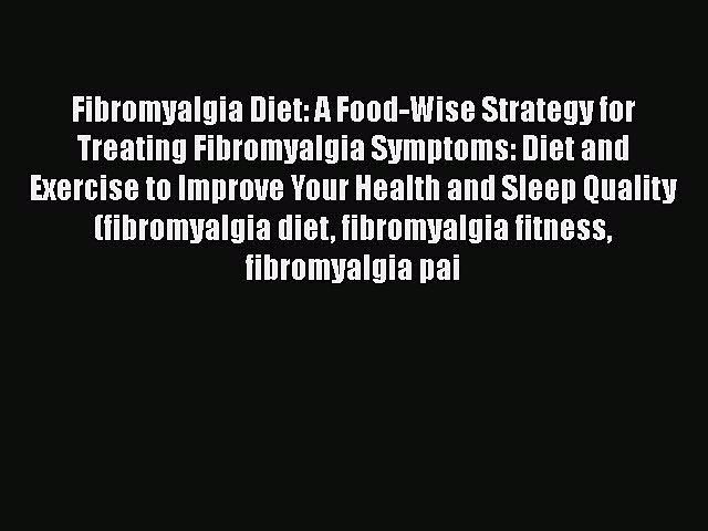 PDF Fibromyalgia Diet: A Food-Wise Strategy for Treating Fibromyalgia Symptoms: Diet and Exercise