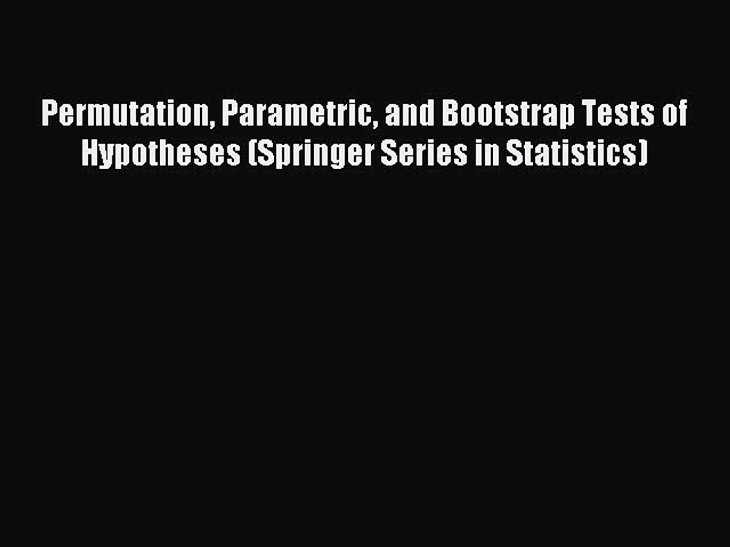 Download Permutation Parametric and Bootstrap Tests of Hypotheses (Springer  Series in Statistics)