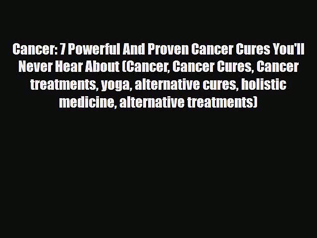 Read Cancer: 7 Powerful And Proven Cancer Cures You'll Never Hear About (Cancer Cancer Cures