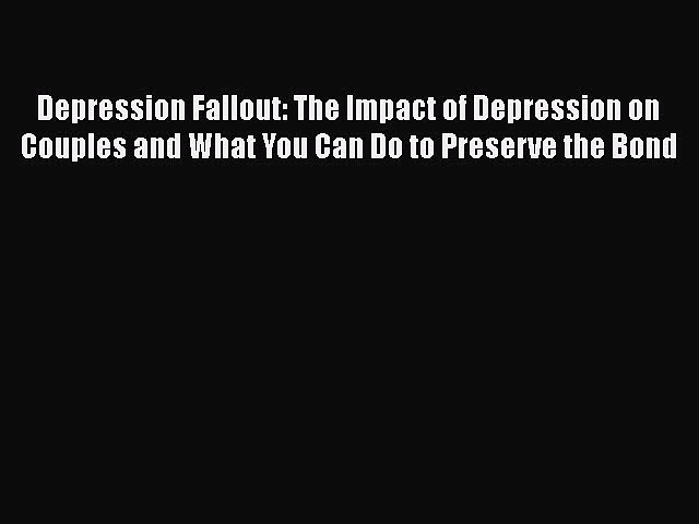 Read Depression Fallout: The Impact of Depression on Couples and What You Can Do to Preserve
