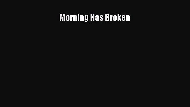 Download Morning Has Broken Book Online