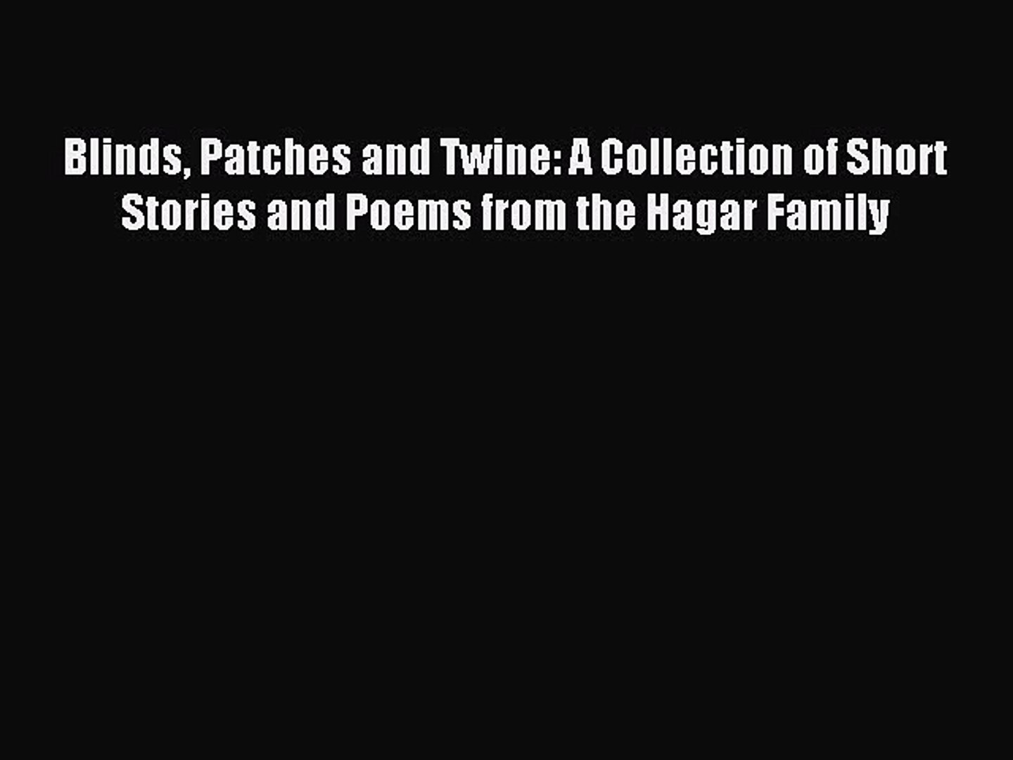 Read Blinds Patches and Twine: A Collection of Short Stories and Poems from the Hagar Family