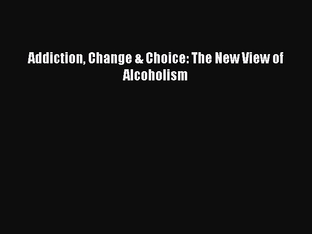 [Download] Addiction Change & Choice: The New View of Alcoholism Free Books