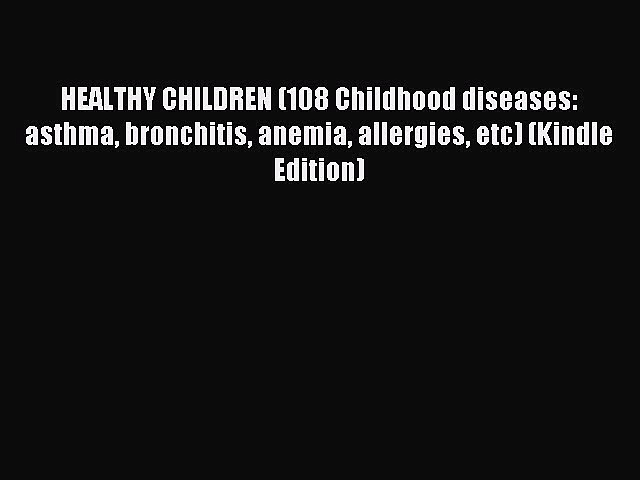 READ book HEALTHY CHILDREN (108 Childhood diseases: asthma bronchitis anemia allergies etc)