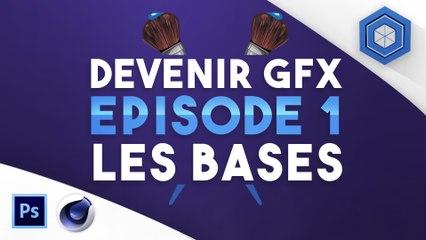 Comment devenir GFX de A a Z [Episode 1]