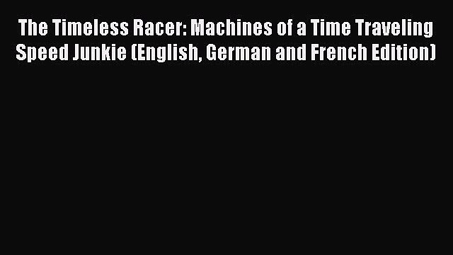 PDF The Timeless Racer: Machines of a Time Traveling Speed Junkie (English German and French