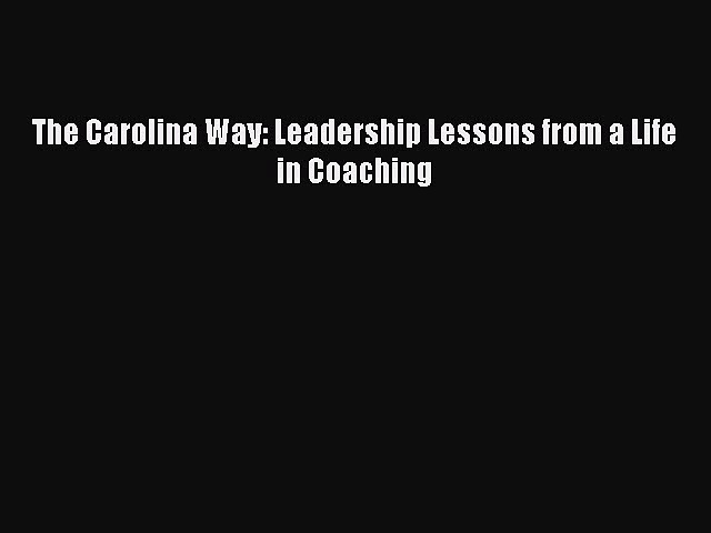 READ book The Carolina Way: Leadership Lessons from a Life in Coaching  FREE BOOOK ONLINE