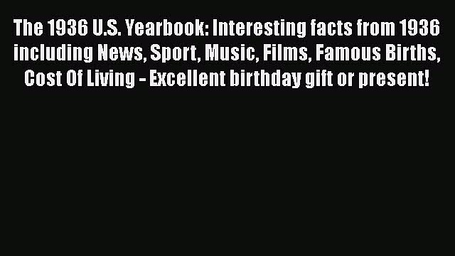 Download The 1936 U.S. Yearbook: Interesting facts from 1936 including News Sport Music Films