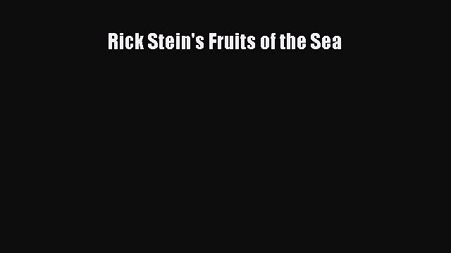 [Read PDF] Rick Stein's Fruits of the Sea  Book Online