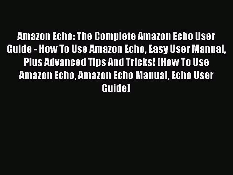 Read Amazon Echo: The Complete Amazon Echo User Guide - How To Use Amazon Echo Easy User Manual