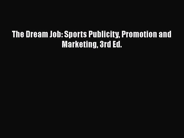 FREEPDFThe Dream Job: Sports Publicity Promotion and Marketing 3rd Ed.FREEBOOOKONLINE