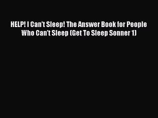 Read HELP! I Can't Sleep! The Answer Book for People Who Can't Sleep (Get To Sleep Sonner 1)
