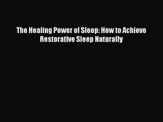 Read The Healing Power of Sleep: How to Achieve Restorative Sleep Naturally Ebook Free