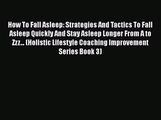 Read How To Fall Asleep: Strategies And Tactics To Fall Asleep Quickly And Stay Asleep Longer