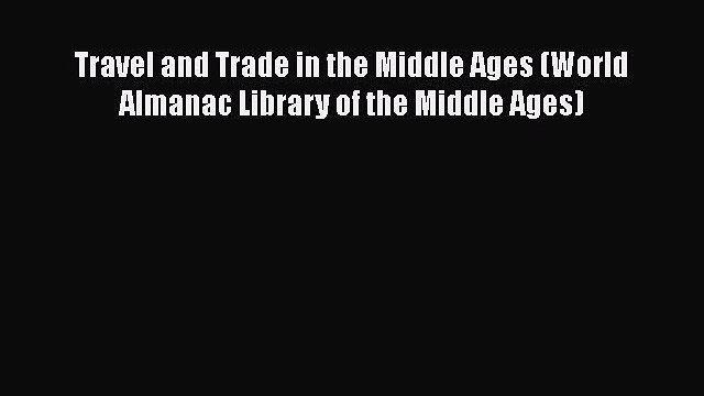 Read Books Travel and Trade in the Middle Ages (World Almanac Library of the Middle Ages) Ebook
