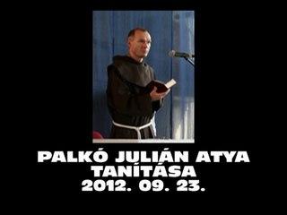 PALKÓ JULIÁN atya tanítása 2012.09.23.