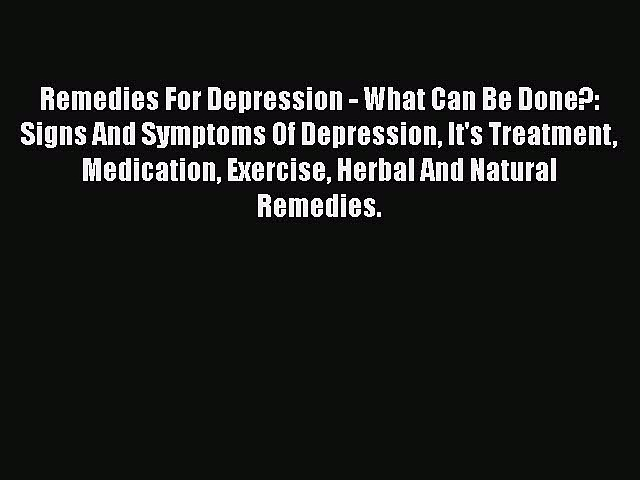 Download Remedies For Depression – What Can Be Done?: Signs And Symptoms Of Depression It's